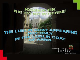 KOZIOŁEK  NIE TYLKO W  HERBIE   THE  LUBLIN GOAT APPEARING NOT ONLY  IN  THE LUBLIN COAT  OF ARMS