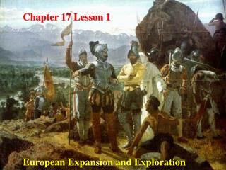 Chapter 17 Lesson 1 European Expansion and Exploration