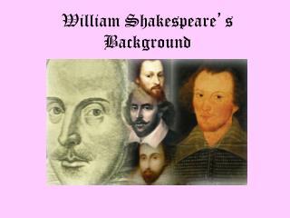 William Shakespeare ' s Background
