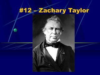 #12 – Zachary Taylor