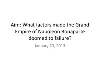 Aim: What factors made the Grand Empire of Napoleon Bonaparte doomed to failure?
