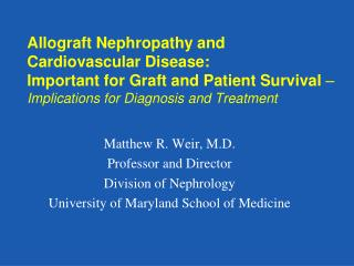 Matthew R. Weir, M.D. Professor and Director Division of Nephrology