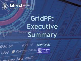 GridPP:  Executive Summary