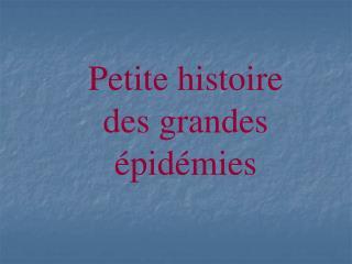Petite histoire des grandes épidémies