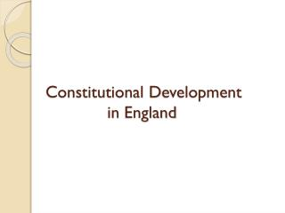 Constitutional  D evelopment               in  E ngland