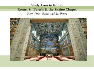 Study Tour to Rome: Rome, St. Peter's & the Sistine Chapel Part  One:  Rome and St. Peters