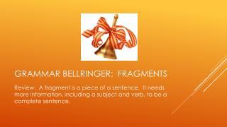 Grammar  Bellringer :  Fragments