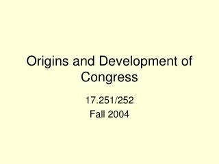 Origins and Development of Congress