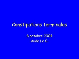 Constipations terminales