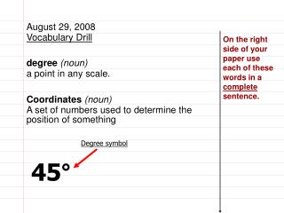 August 29, 2008 Vocabulary Drill degree  (noun) a point in any scale. Coordinates  (noun)