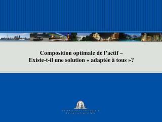 Composition optimale de  l'actif  –  Existe-t-il  une solution «adaptée à tous»?