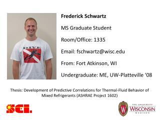 Frederick Schwartz MS Graduate Student Room/Office: 1335 Email: fschwartz@wisc