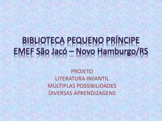 BIBLIOTECA PEQUENO PRÍNCIPE EMEF São Jacó – Novo  H amburgo/RS