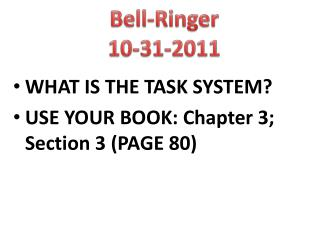 WHAT IS THE TASK SYSTEM? USE YOUR BOOK: Chapter 3; Section 3 (PAGE 80)