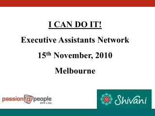 I CAN DO IT! Executive Assistants Network 15 th  November, 2010 Melbourne