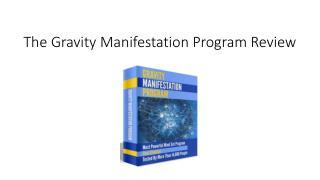 Gravity Manifestation Program review