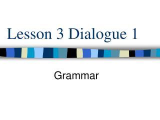 Lesson 3 Dialogue 1