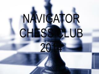 NAVIGATOR CHESS CLUB 2014