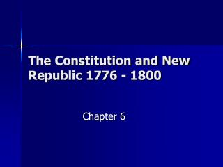 The Constitution and New Republic 1776 - 1800