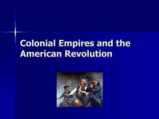 Colonial Empires and the American Revolution