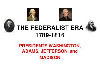 THE FEDERALIST ERA 1789-1816