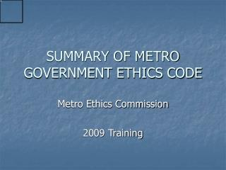 SUMMARY OF METRO GOVERNMENT ETHICS CODE