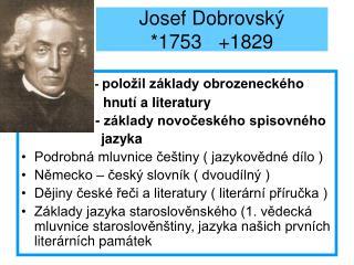 Josef Dobrovský *1753   +1829