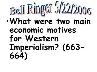What were two main economic motives for Western Imperialism? (663-664)