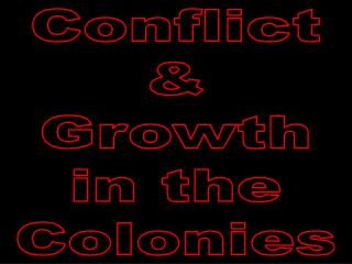 Conflict & Growth in the Colonies