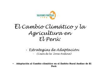 E l Cambio Climático y la Agricultura en  El Perú: