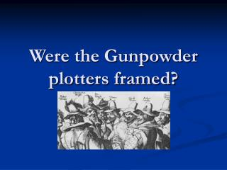 Were the Gunpowder plotters framed?