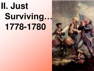 II. Just Surviving… 1778-1780