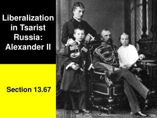 Liberalization in Tsarist Russia:  Alexander II