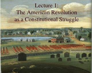 Lecture 1: The American Revolution as a Constitutional Struggle