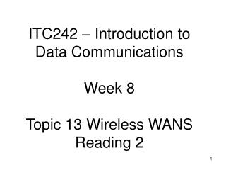 ITC242 – Introduction to Data Communications Week 8 Topic 13 Wireless WANS Reading 2