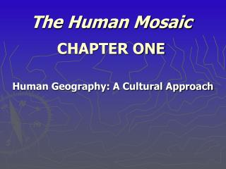 The Human Mosaic CHAPTER ONE