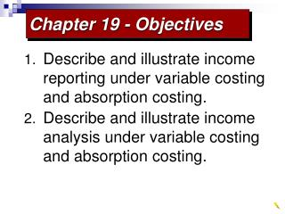 Describe and illustrate income reporting under variable costing and absorption costing. Describe and illustrate income a