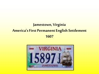 Jamestown, Virginia America's First Permanent English Settlement 1607