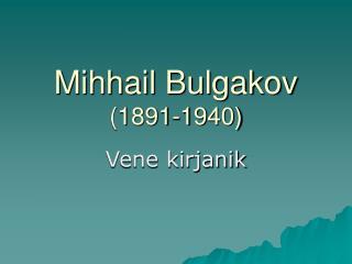 Mihhail Bulgakov (1891-1940)