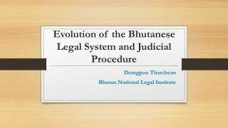 Evolution of the Bhutanese Legal System and Judicial Procedure