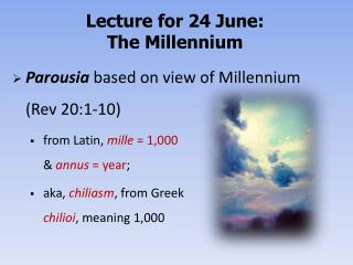 Parousia based on view of Millennium (Rev 20:1-10)