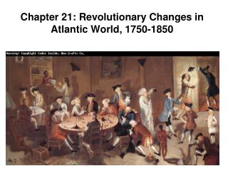 Chapter 21: Revolutionary Changes in Atlantic World, 1750-1850