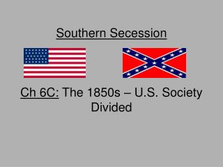 Southern Secession Ch 6C:  The 1850s – U.S. Society Divided