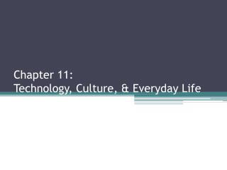 Chapter 11: Technology, Culture, & Everyday Life