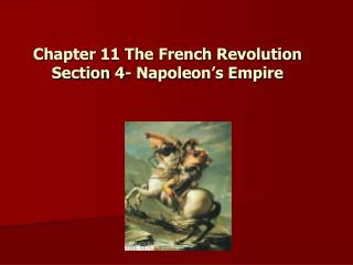 Chapter 11 The French Revolution Section 4- Napoleon's Empire