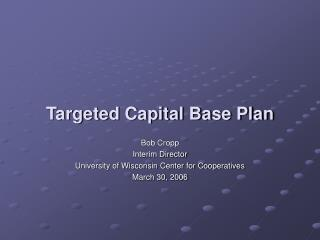 Targeted Capital Base Plan