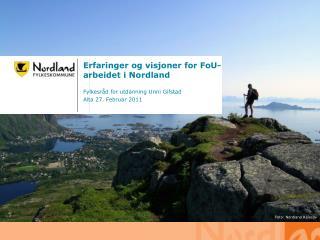 Erfaringer og visjoner for FoU-arbeidet i Nordland  Fylkesråd for utdanning Unni Gifstad