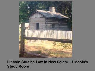 Lincoln Studies Law in New Salem – Lincoln's Study Room