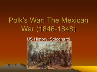Polk's War: The Mexican War (1846-1848)