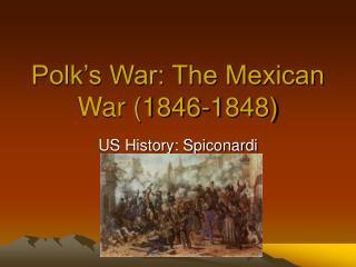 Polk's War: The Mexican War (1846-1848)